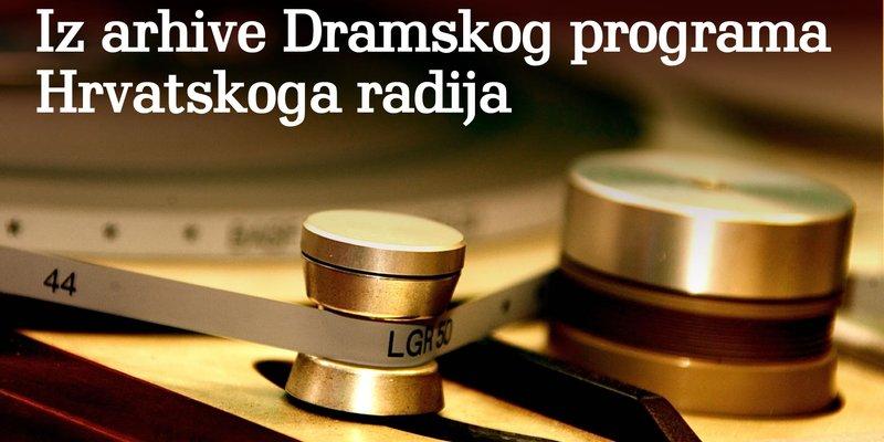 Iz arhive Dramskoga programa Hrvatskoga radija
